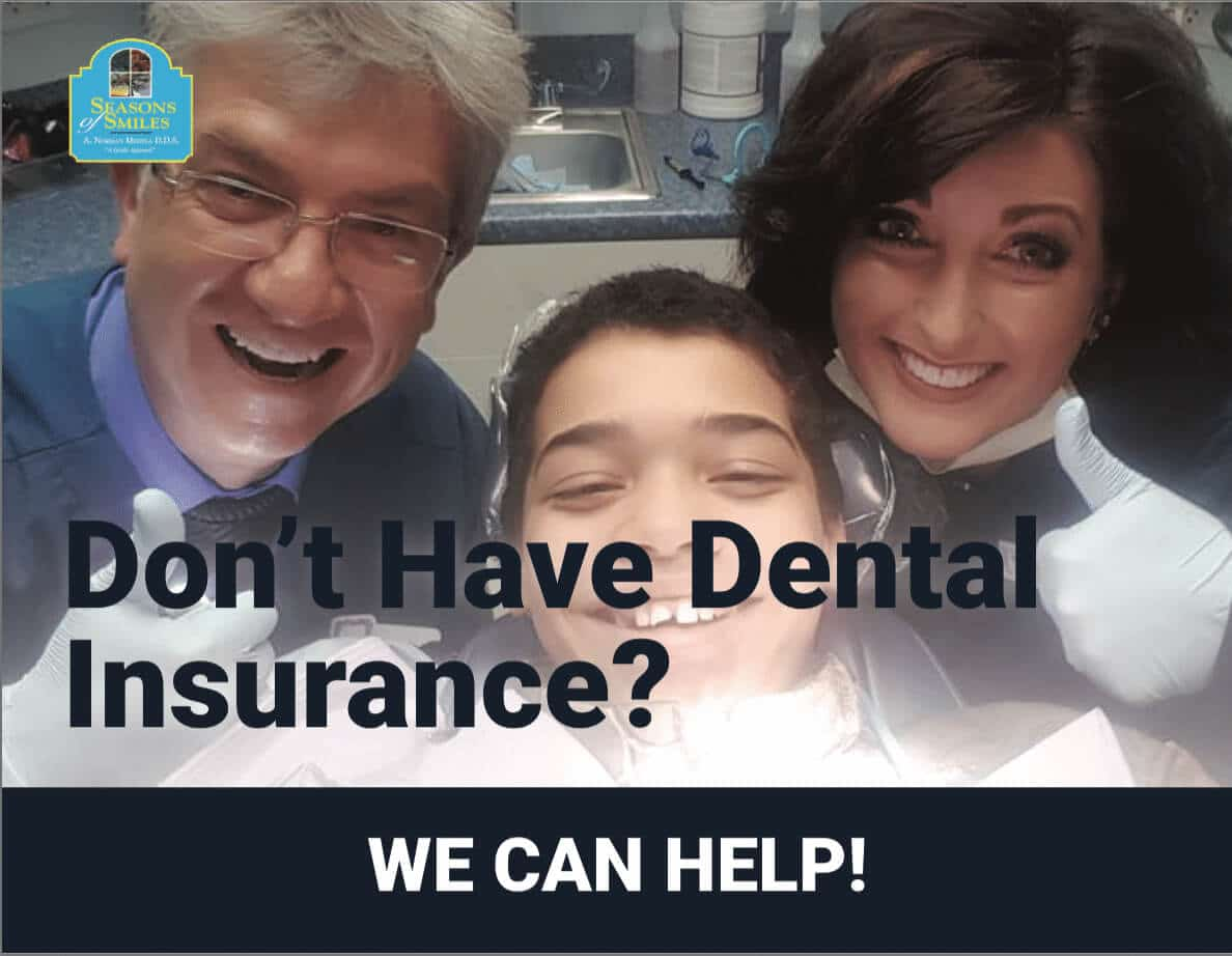 Don't Have Dental Insurance? We Can Help!